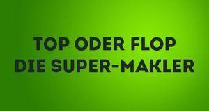 Top oder Flop Die Super Makler